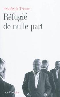 Réfugié de nulle part : mémoires - FrédérickTristan