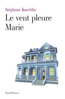 Le vent pleure Marie - StéphaneKoechlin