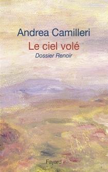 Le ciel volé : dossier Renoir - AndreaCamilleri