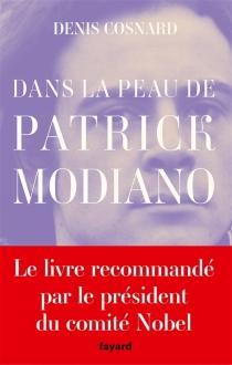 Dans la peau de Patrick Modiano - DenisCosnard
