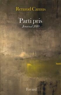 Parti pris : journal 2010 - RenaudCamus
