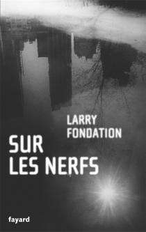 Sur les nerfs - LarryFondation