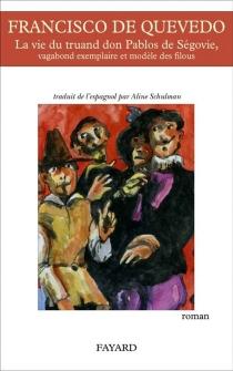 La vie du truand don Pablos de Ségovie : vagabond exemplaire et modèle des filous - Francisco deQuevedo
