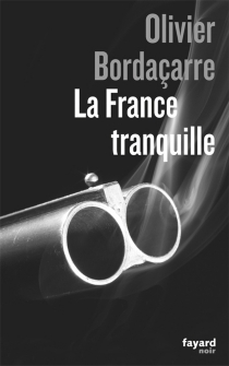 La France tranquille - Olivier Bordaçarre
