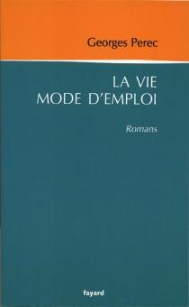 La vie mode d'emploi : romans - GeorgesPerec