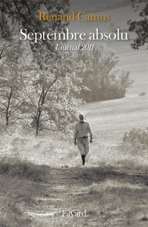 Septembre absolu : journal 2011 - Renaud Camus