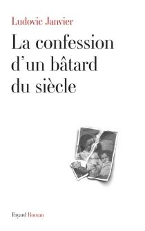 La confession d'un bâtard du siècle - LudovicJanvier