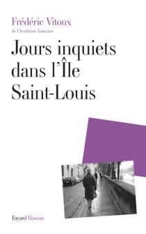 Jours inquiets dans l'Ile Saint-Louis - FrédéricVitoux