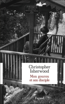 Mon gourou et son disciple - Christopher Isherwood