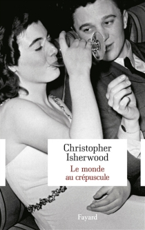 Le monde au crépuscule - Christopher Isherwood