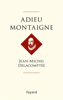 Adieu Montaigne - Jean-MichelDelacomptée
