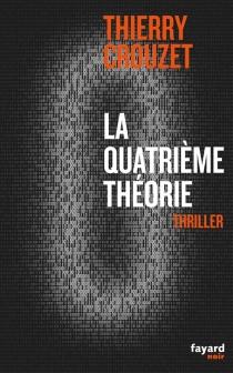 La quatrième théorie : thriller - ThierryCrouzet