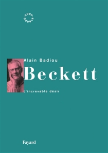 Beckett, l'increvable désir - Alain Badiou