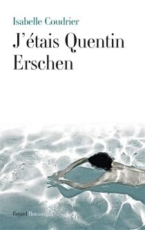 J'étais Quentin Erschen - IsabelleCoudrier