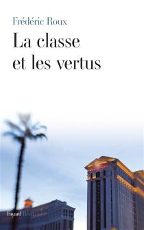 La classe et les vertus : récit - FrédéricRoux