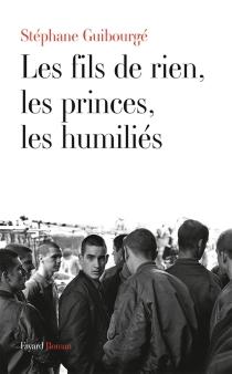Les fils de rien, les princes, les humiliés - StéphaneGuibourgé