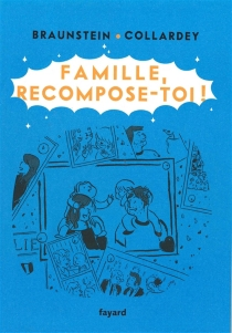 Famille, recompose-toi ! - Jacques Braunstein