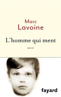 L'homme qui ment ou Le roman d'un enjoliveur : récit basé sur une histoire fausse - MarcLavoine
