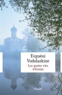 Les quatre vies d'Arséni : roman non historique - EvgueniVodolazkine
