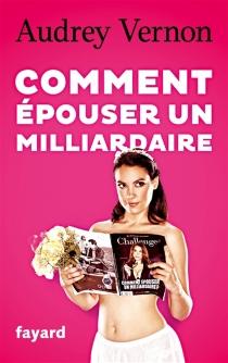 Comment épouser un milliardaire - AudreyVernon