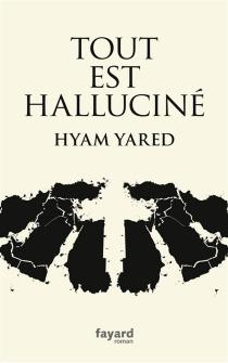 Tout est halluciné - HyamYared