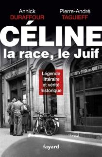 Céline, la race, le Juif : légende littéraire et vérité historique - AnnickDuraffour