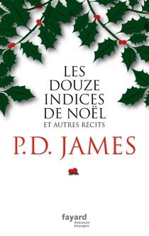 Les douze indices de Noël : et autres récits - Phyllis DorothyJames