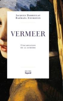Vermeer : le jour et l'heure - JacquesDarriulat