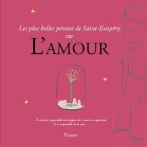 Les plus belles pensées de Saint-Exupéry sur l'amour - Antoine deSaint-Exupéry