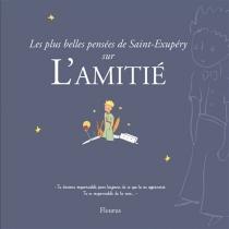 Les plus belles pensées d'Antoine de Saint-Exupéry sur l'amitié - Antoine deSaint-Exupéry
