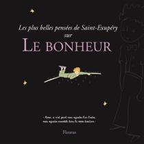 Les plus belles pensées de Saint-Exupéry sur le bonheur - Antoine deSaint-Exupéry