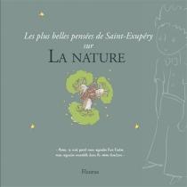 Les plus belles pensées de Saint-Exupéry sur la nature - Antoine deSaint-Exupéry