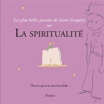 Les plus belles pensées de Saint-Exupéry sur la spiritualité - Antoine deSaint-Exupéry