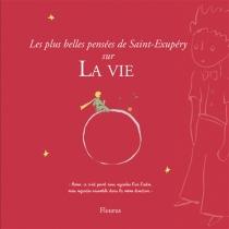 Les plus belles pensées d'Antoine de Saint-Exupéry sur la vie - Antoine deSaint-Exupéry