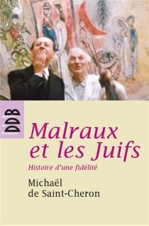 Malraux et les Juifs : histoire d'une fidélité - Michaël deSaint-Cheron