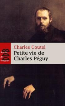 Petite vie de Charles Péguy : l'homme-cathédrale - CharlesCoutel