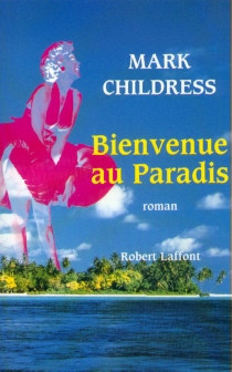 Bienvenue au paradis - Mark Childress
