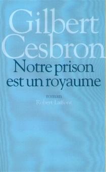 Notre prison est un royaume - GilbertCesbron