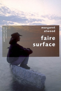 Faire surface - Margaret Atwood