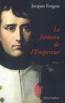 Le jumeau de l'Empereur - JacquesForgeas