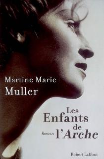 Les enfants de l'Arche - Martine-MarieMuller