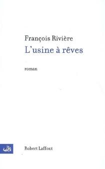 L'usine à rêves - FrançoisRivière