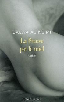La preuve par le miel - Salwa al-Neimi