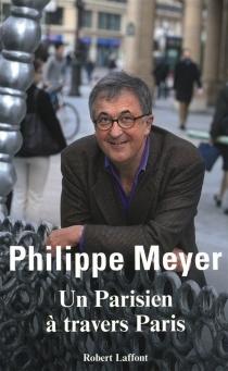 Un Parisien à travers Paris - PhilippeMeyer