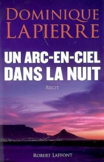 Un arc-en-ciel dans la nuit : récit - DominiqueLapierre