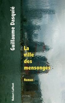 La ville des mensonges - GuillaumeDasquié