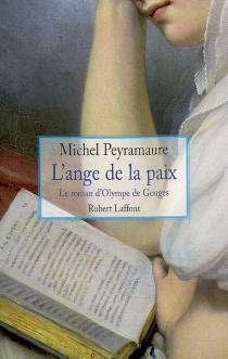 L'ange de la paix : le roman d'Olympe de Gouges - MichelPeyramaure