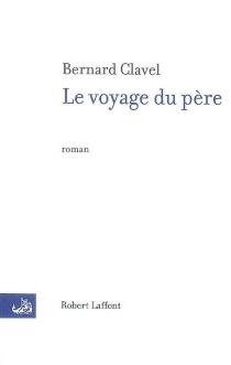 Le voyage du père - BernardClavel
