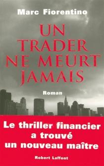 Un trader ne meurt jamais - MarcFiorentino