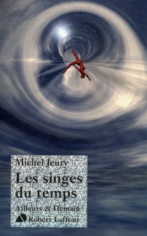 Les singes du temps - Michel Jeury